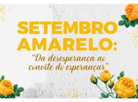"""Setembro Amarelo: """"Da desesperança ao convite do esperançar"""""""