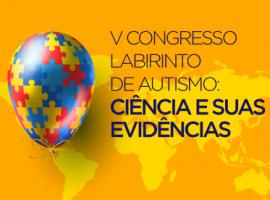 5º Congresso Labirinto de Autismo: ciência e suas evidências